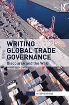 Writing Global Trade Governance - Discourse and the WTO eBook by Michael Strange