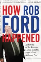 How Rob Ford Happened ebook by National Post