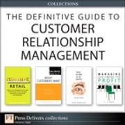 The Definitive Guide to Customer Relationship Management (Collection) ebook by V. Kumar,Michael R. Solomon,Richard Hammond,Herb Sorensen