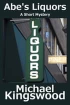Abe's Liquors ebook by Michael Kingswood