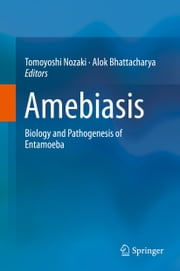 Amebiasis - Biology and Pathogenesis of Entamoeba ebook by Tomoyoshi Nozaki,Alok Bhattacharya