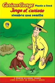 Curious George Plants a Seed Spanish/English Bilingual Edition (CGTV Reader) ebook by H. A. Rey