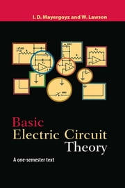 Basic Electric Circuit Theory - A One-Semester Text ebook by Isaak D. Mayergoyz, W. Lawson