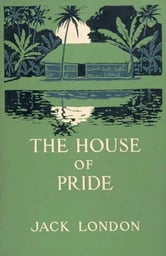 The House of Pride ebook by Jack London