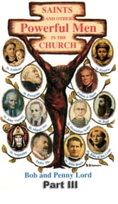 Saints and Other Powerful Men in the Church Part III ebook by Bob Lord,Penny Lord