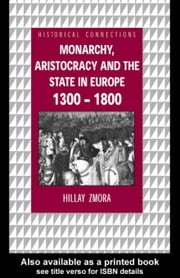 Monarchy, Aristocracy and State in Europe 1300-1800 ebook by Zmora, Hillay