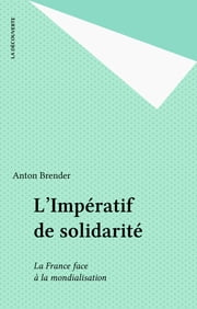 L'Impératif de solidarité - La France face à la mondialisation eBook by Anton Brender