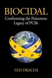 Biocidal - Confronting the Poisonous Legacy of PCBs ebook by Ted Dracos