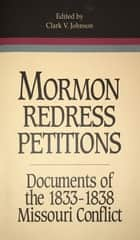 Mormon Redress Petitions: Documents of the 1833-1838 Missouri Conflict ebook by Johnson, Clark V.