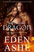 Saving the Dragon - A Dragon Lore Series ebook by Eden Ashe