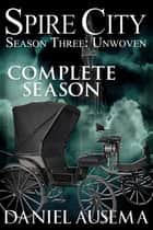Spire City, Season Three: Unwoven ebook by Daniel Ausema