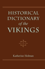 Historical Dictionary of the Vikings ebook by Katherine Holman