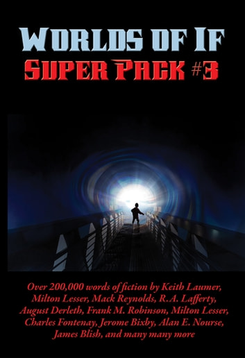Worlds of If Super Pack #3 ebook by James McKimmey, Jr.,H. B. Fyfe,Milton Lesser,Arthur Dekker Savage,August Derleth,Alan E. Nourse,James Blish,Keith Laumer,Mari Wolf,Boyd Ellanby,Alvin Heiner,Don Berry,Mack Reynolds,Kenneth O'Hara,Dave Dryfoos,Jim Harmon,Mark Clifton,R. A. Lafferty,Russ Winterbotham,Richard Wilson,Alex Apostolides,Alfred Coppel,Frank M. Robinson,Ralph Sholto,Russell Burton,Robert Moore Williams,Charles Fontenay,Winston Marks,Jerome Bixby,Andersen Horne,L. Major Reynolds,J. F. Bone