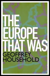 The Europe That Was ebook by Geoffrey Household