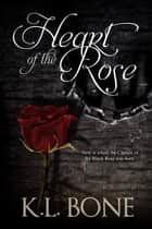 Heart of the Rose - A Tale of the Black Rose Guard ebook by K.L. Bone