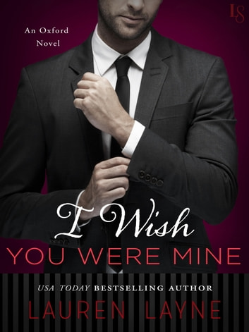 I Wish You Were Mine - An Oxford Novel ebook by Lauren Layne