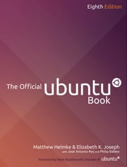 The Official Ubuntu Book ebook by Matthew Helmke,Jos Antonio Rey,Philip Ballew,Benjamin Mako Hill,Elizabeth K. Joseph