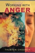 Working with Anger ebook by Thubten Chodron