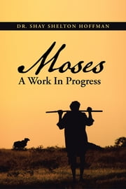 MOSES A Work In Progress ebook by Dr. Shay Shelton Hoffman