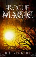 Rogue Magic - A Young Adult Fantasy Adventure ebook by R.J. Vickers