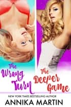 The Wrong Turn and Deeper Game - A reverse harem romance ebook by Annika Martin