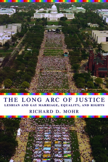 The Long Arc of Justice - Lesbian and Gay Marriage, Equality, and Rights ebook by Richard Mohr
