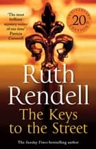 The Keys To The Street ebook by Ruth Rendell