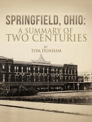 Springfield, Ohio: A Summary of Two Centuries ebook by Tom Dunham