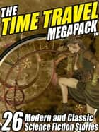 The Time Travel MEGAPACK ® - 26 Modern and Classic Science Fiction Stories ebook by Edward M. Lerner, Richard A. Lupoff, Clifford F. Simak,...
