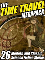 The Time Travel MEGAPACK ® - 26 Modern and Classic Science Fiction Stories ebook by Edward M. Lerner,Richard A. Lupoff,Clifford F. Simak,Damien Broderick,Reginald Bretnor,William F. Nolan,John Gregory Betancourt,James H. Schmitz,C.J. Henderson,Darrell Schweitzer