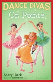 Dance Divas: On Pointe ebook by Sheryl Berk