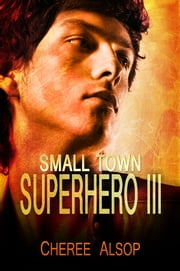 Small Town Superhero III ebook by Cheree Alsop