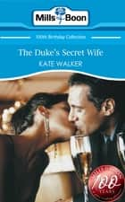 The Duke's Secret Wife (Mills & Boon Short Stories) ebook by Kate Walker