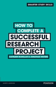How to Complete a Successful Research Project ebook by Dr Kathleen McMillan,Dr Jonathan Weyers