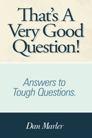 That's A Very Good Question! - Answers to Tough Questions. ebook by Dan Marler