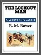 The Lookout Man ebook by B. M. Bower