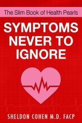 The Slim Book of Health Pearls: Symptoms Never to Ignore ebook by Sheldon Cohen M.D. FACP