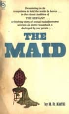 The Maid ebook by Kaye, H.R.