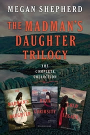 The Madman's Daughter Trilogy: The Complete Collection - The Madman's Daughter, Her Dark Curiosity, A Cold Legacy ebook by Megan Shepherd