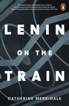 Lenin on the Train eBook by Catherine Merridale