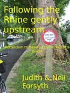 Following the Rhine gently upstream Rotterdam to Basel, a Cycle Tourist's Guide ebook by Neil Forsyth