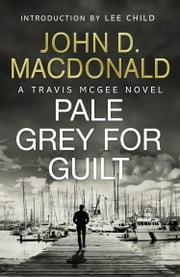 Pale Grey for Guilt: Introduction by Lee Child - Travis McGee, No.9 ebook by John D MacDonald