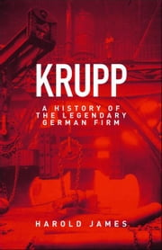 Krupp - A History of the Legendary German Firm ebook by Harold James