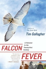 Falcon Fever - A Falconer in the Twenty-first Century ebook by Tim Gallagher