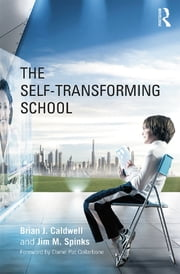 The Self-Transforming School ebook by Brian J. Caldwell,Jim M. Spinks