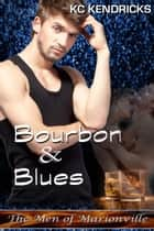 Bourbon and Blues - The Men of Marionville, #11 ebook by KC Kendricks