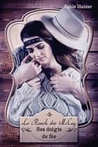 Ses doigts de fée - ( Le Ranch des McCoy T03 ) ebook by Sable Hunter, Mélanie Cottencin