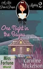 One Night in the Bayou - Miss Fortune World (A Miss Prim & Proper Mystery), #2 ebook by Caroline Mickelson