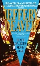 Death of a Blue Movie Star ebook by Jeffery Deaver