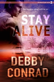 Stay Alive - Orchard Falls, #2 ebook by DEBBY CONRAD